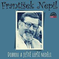 František Nepil – Nepil: Dobrou a ještě lepší neděli