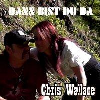 Chris Wallace – Dann bist du da