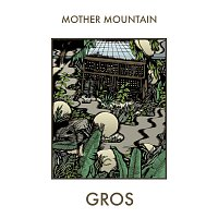 Gros – Mother Mountain