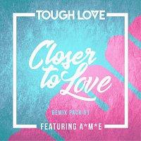 Tough Love, A*M*E – Closer To Love [Remix Pack 01]