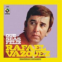 Rafael Vázquez – Que Seas Feliz