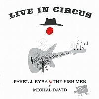 Pavel J. Ryba, Michal David, The Fish Men – Live in Circus