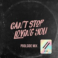 M-22 – Can't Stop Loving You [Poolside Mix]