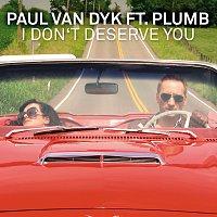 Paul van Dyk, Plumb – I Don't Deserve You