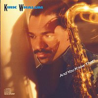 Kirk Whalum – And You Know That!