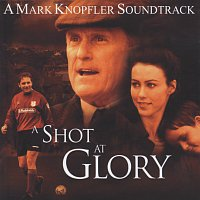 Mark Knopfler – A Shot At Glory