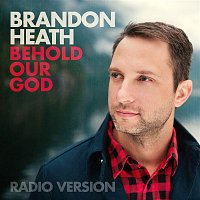 Brandon Heath – Behold Our God