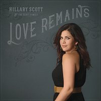 Hillary Scott & The Scott Family – Love Remains