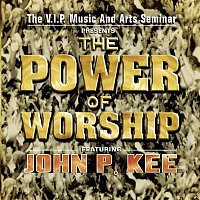 The VIP Music, Arts Seminar Mass Choir, John P. Kee – The Power Of Worship