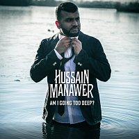 Hussain Manawer – Am I Going Too Deep?
