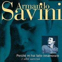 Armando Savini – Perche Mi Hai Fatto Innamorare E Altri Successi