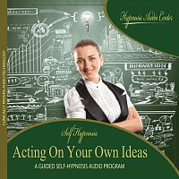 Hypnosis Audio Center – Acting On Your Own Ideas - Guided Self-Hypnosis