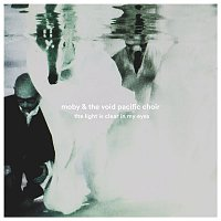 Moby & The Void Pacific Choir – The Light Is Clear in My Eyes