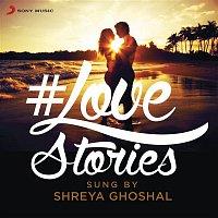 A.R. Rahman, Rashid Ali, Shreya Ghoshal, Timmy – #Love Stories Sung by Shreya Ghoshal