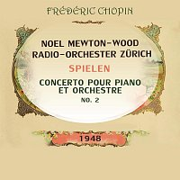 Noel Mewton-Wood, Radio-Orchester Zurich – Noel Mewton-Wood / Radio-Orchester Zurich spielen: Frédéric Chopin: Concerto pour piano et orchestre No 2