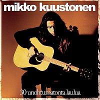 Mikko Kuustonen – 30 Unohtumatonta Laulua