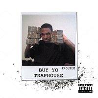 Trouble – Buy Yo Traphouse