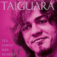 Taiguara – Teu Sonho Nao Acabou