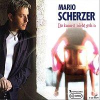 Mario Scherzer – Du kannst nicht geh'n