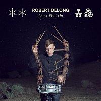 Robert DeLong – Don't Wait Up