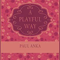 Paul Anka – A Playful Way