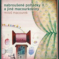 Otakar Brousek ml. – Macourek: Nabroušené pohádky II. a jiné macourkoviny