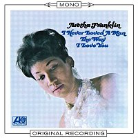 Aretha Franklin – I Never Loved A Man The Way I Loved You (Mono)
