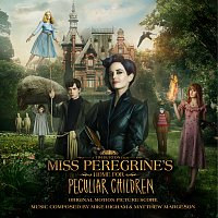 Mike Higham, Matthew Margeson – Miss Peregrine's Home for Peculiar Children [Original Motion Picture Score]