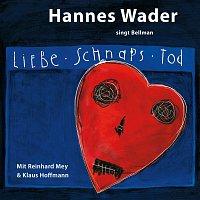 Hannes Wader, Reinhard Mey, Klaus Hoffmann – Liebe, Schnaps, Tod - Hannes Wader singt Bellman