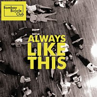 Bombay Bicycle Club – Always Like This