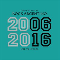Various Artists.. – Cinco Décadas de Rock Argentino: Quinta Década 2006 - 2016