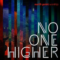 North Point Worship – No One Higher [Live]