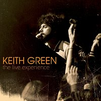 Keith Green – The Live Experience [Live]