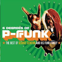 George Clinton – Six Degrees Of P-Funk: The Best Of George Clinton & His Funk Family