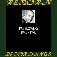 Pat Flowers – 1945-1947 (HD Remastered)