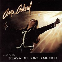 Ana Gabriel – Ana Gabriel En La Plaza De Toros México