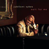 Jubilant Sykes – Wait For Me