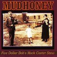 Mudhoney – Five Dollar Bob's Mock Cooter Stew