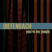 Diefenbach – You're My People