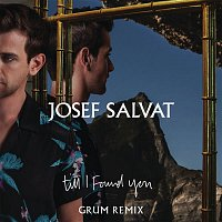 Josef Salvat – Till I Found You (Grum Remix)