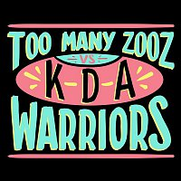 Too Many Zooz, KDA – Warriors
