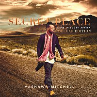 VaShawn Mitchell – Secret Place [Live In South Africa/Deluxe]
