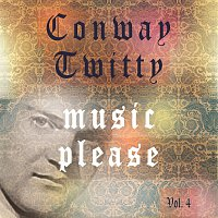 Conway Twitty – Music Please Vol. 4
