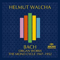 Helmut Walcha – Bach, J.S.: Organ Works – The Mono Cycle 1947 - 1952