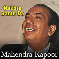 Mahendra Kapoor – Nakhra Banto Da