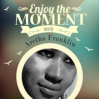 Aretha Franklin – Enjoy The Moment With Aretha Franklin