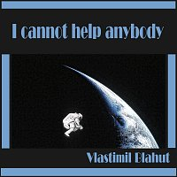 Vlastimil Blahut – I cannot help anybody