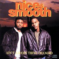 Nice & Smooth – Ain't A Damn Thing Changed