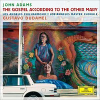 Los Angeles Philharmonic, Gustavo Dudamel, Los Angeles Master Chorale – Adams: The Gospel According To The Other Mary