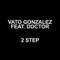 Vato Gonzalez, Doctor – 2 Step